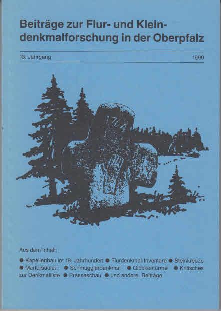 Arbeitskreis für Flur und Kleindenkmalforschung der Oberpfalz e. V.( Hrsg.): Beiträge zur Flur- und Kleindenkmalforschung in der Oberpfalz. 13. Jahrgang, 1990