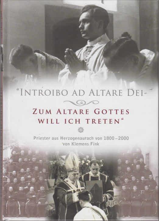 Introibo ad Altare Dei - Zum Altare Gottes will ich treten : Priester aus Herzogenaurach von 1800-2000.