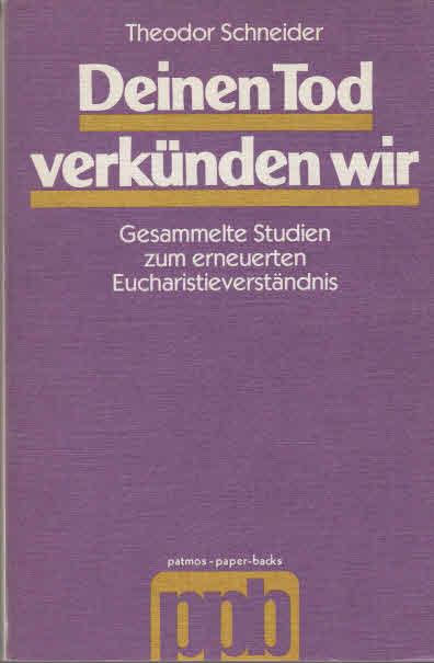 Deinen Tod verkünden wir : ges. Studien zum erneuerten Eucharistieverständnis. 1. Aufl.