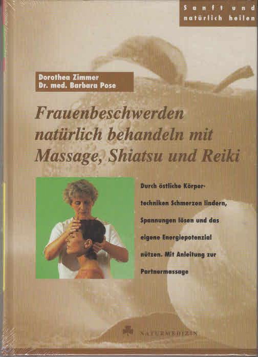 Frauenbeschwerden natürlich behandeln mit Massage, Shiatsu und Reiki . Durch östliche Körpertechniken Schmerzen lindern, Spannungen lösen und das eigene Energiepotenzial nützen. Mit Anleitung zur Partnermassage . Naturmedizin; Sanft und natürlich heilen