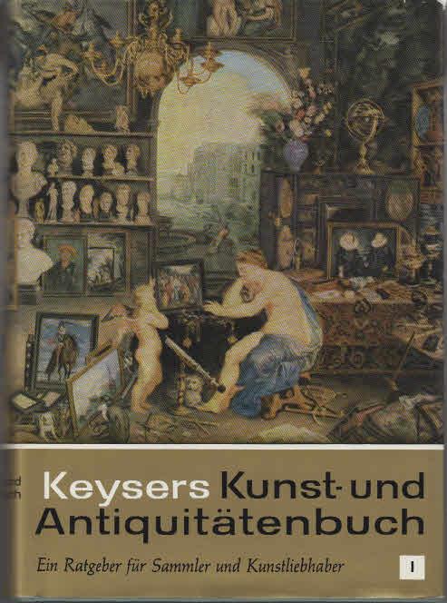 Keysers Kunst- und Antiquitätenbuch. - Heidelberg : Keyser [Mehrteiliges Werk]; Teil: 1 9. Aufl.