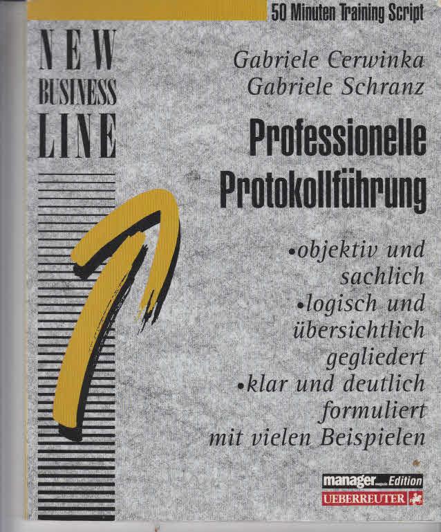 Professionelle Protokollführung : objektiv und sachlich ; logisch und übersichtlich gegliedert ; klar und deutlich formuliert mit vielen Beispielen. ; Gabriele Schranz