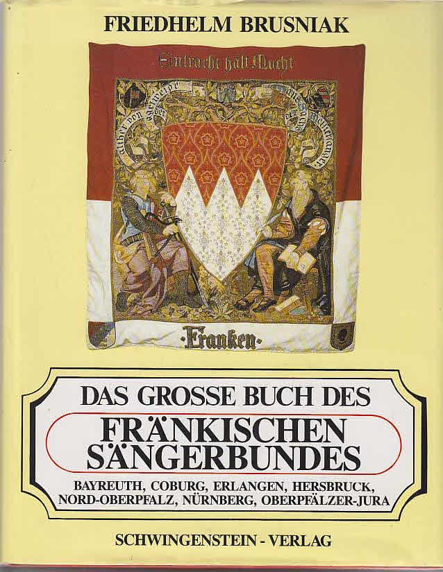 Fränkischer Sängerbund: Das grosse Buch des Fränkischen Sängerbundes. - München : Schwingenstein [Mehrteiliges Werk]; Teil: Teil 2. Bayreuth, Coburg, Erlangen, Hersbruck, Nord-Oberpfalz, Nürnberg, Oberpfälzer-Jura 1. Aufl.