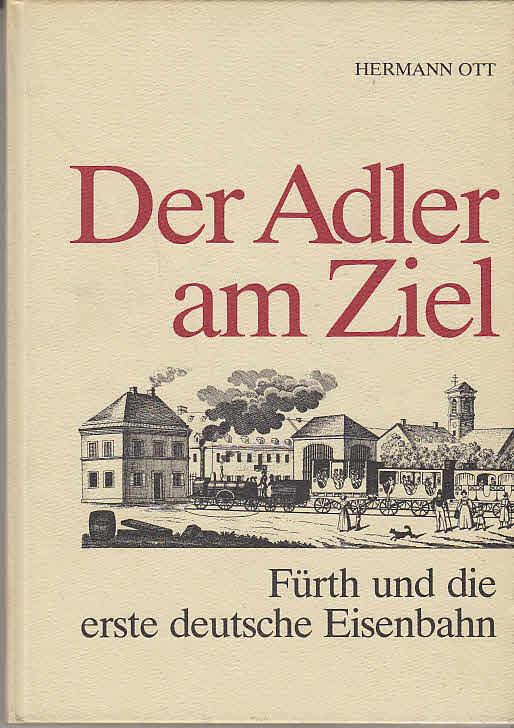 Der Adler am Ziel - Fürth und die erste deutsche Eisenbahn