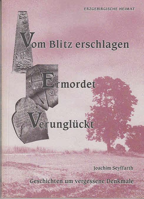 Geschichten um vergessene Denkmale. - Marienberg : Dr.- und Verl.-Ges. Marienberg [Mehrteiliges Werk]; Teil: Folge 1. Vom Blitz erschlagen - ermordet - verunglückt 1. Aufl.
