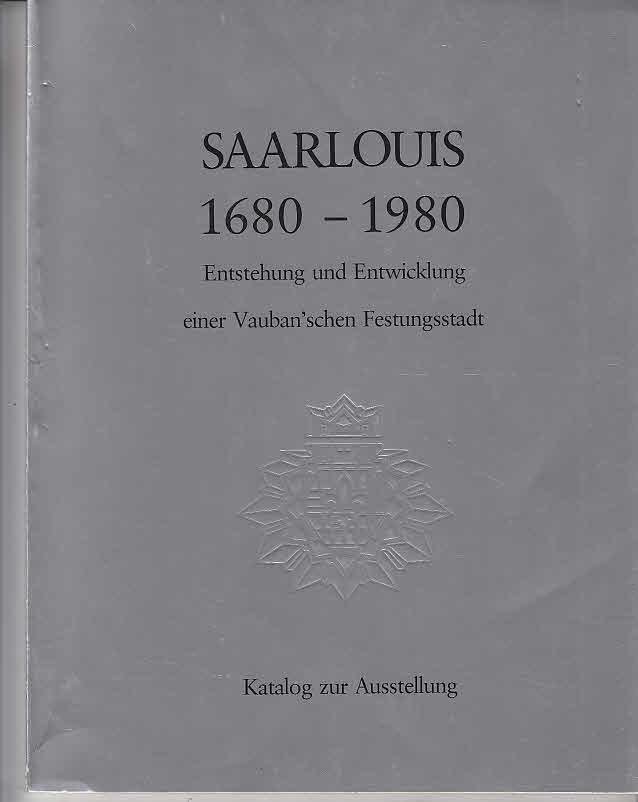 Saarlouis 1680-1980. Entstehung und Entwicklung einer Vauban