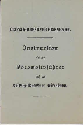 Instruction für die Locomotivführer auf der Leipzig-Dresdner Eisenbahn. Reprint der Ausg. O. O. [1839].