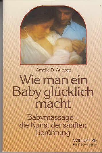 Wie man ein Baby glücklich macht - Babymassage - Die Kunst der snaften Berührung