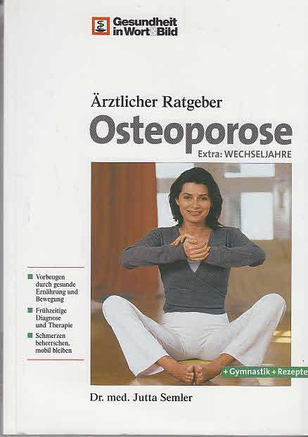 Osteoporose : [Extra: Wechseljahre ; Vorbeugen durch gesunde Ernährung und Bewegung, frühzeitige Diagnose und Therapie, Schmerzen beherrschen, mobil bleiben ; +Gymnastik + Rezepte]. 8., aktualisierte Aufl.