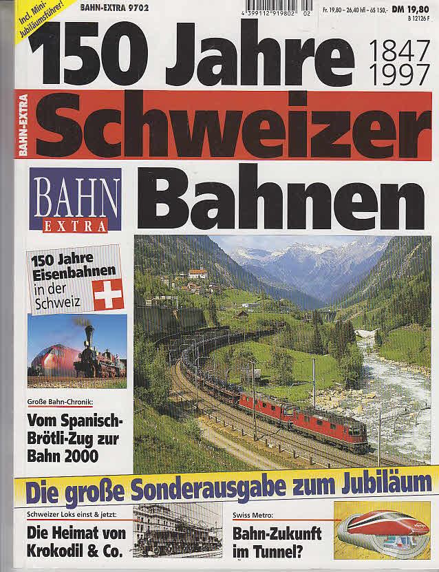 150 Jahre Schweizer Bahnen : 1847 - 1997 ; die große Sonderausgabe zum Jubiläum. [verantw. Red. dieser Ausg.: Ronald Gohl. Mitarb.: Hans-B. Schönborn ...], Bahn extra ; [Jg. 8],2