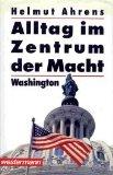 Alltag im Zentrum der Macht : Washington. 1. Aufl.