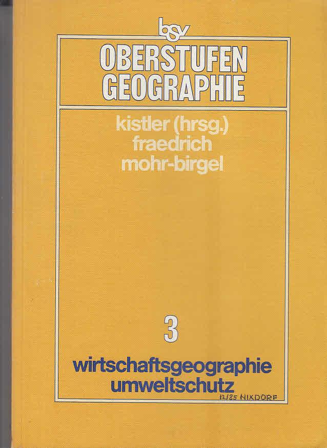 bsv Oberstufen-Geographie. - München : Bayerischer Schulbuch-Verl. [Mehrteiliges Werk]; Teil: [Ausgabe nach Bänden]; Bd. 3. Wirtschaftsgeographie - Umweltschutz. Wolfgang Fraedrich ; Christiane Mohr-Birgel 2., überarb. Aufl.