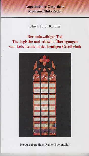 Der unbewältigte Tod : theologische und ethische Überlegungen zum Lebensende in der heutigen Gesellschaft. Hrsg.: Hans-Rainer Buchmüller, Angermühler Gespräche Medizin, Ethik, Recht ; 7 1. Aufl.