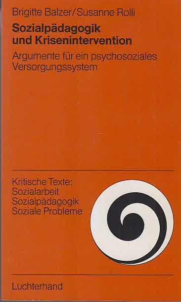 Sozialpädagogik und Krisenintervention : Argumente für e. psychosoziales Versorgungssystem. ; Susanne Rolli