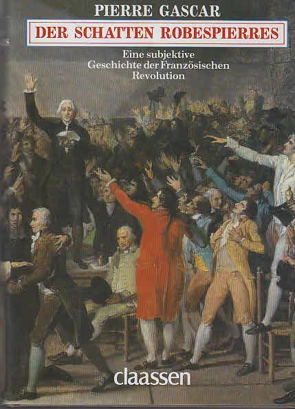 Der Schatten Robespierres : e. subjektive Geschichte d. Franz. Revolution. Dt. von Rita Höner 1. Aufl.