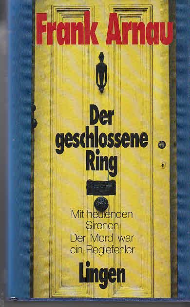 Autor, / Titel: ARNAU FRANK.: Der geschlossene Ring; Mit heulenden Sirenen; Der Mord war ein Regiefehler. Auflage: 495 S.