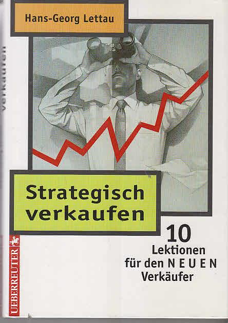 """Strategisch verkaufen. 10 Lektionen für den """"neuen"""" Verkäufer Auflage: Originalausgabe"""