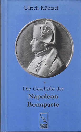 Küntzel, Ulrich: Die Geschäfte des Napoleon Bonaparte.