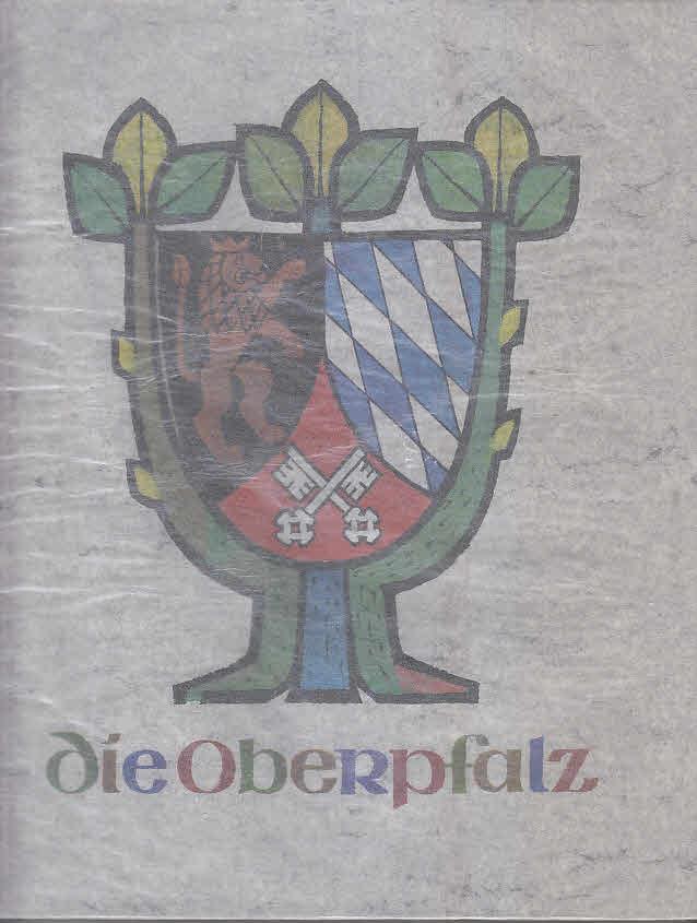 Herausgegeben, vom Bezirkstag der Oberpfalz: DIE OBERPFALZ