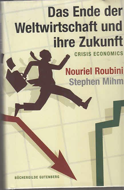 Das Ende der Weltwirtschaft und ihre Zukunft = Crisis economics. ; Stephen Mihm. Aus dem Engl. von Jürgen Neubauer und Petra Pyka