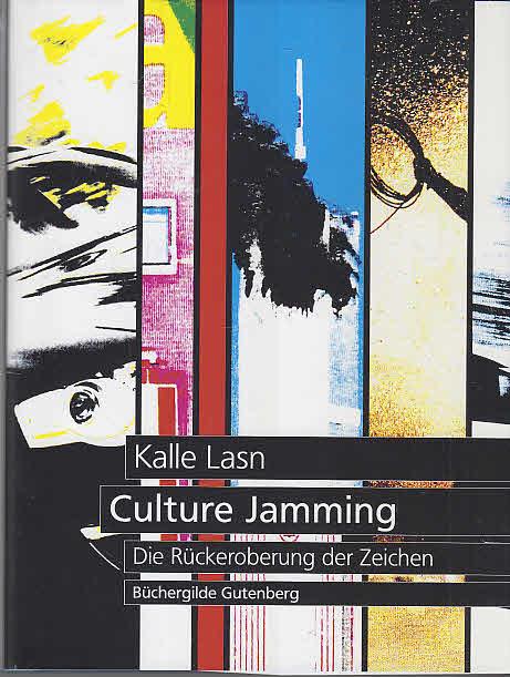 Culture jamming : die Rückeroberung der Zeichen. [Übers. aus dem Amerikan. von Tin Man]