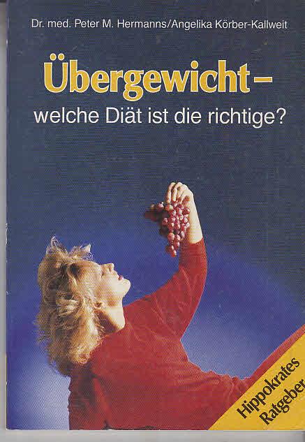 Übergewicht - welche Diät ist die richtige?. ; Angelika Körber-Kallweit / Hippokrates-Ratgeber