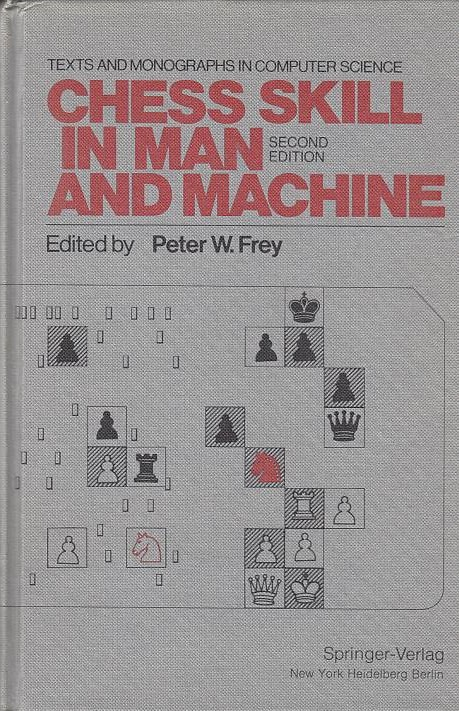 Chess skill in man and machine. ed. by Peter W. Frey / Texts and monographs in computer science 2. ed.