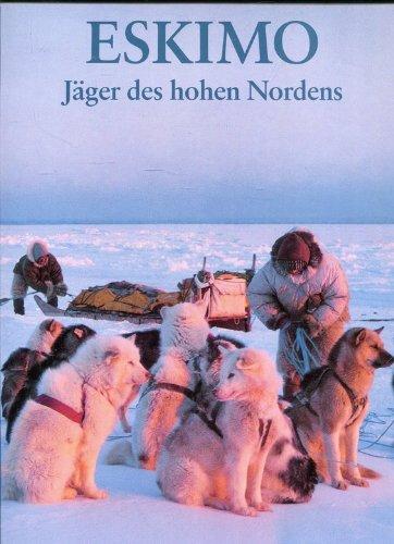 Eskimo : Jäger des hohen Nordens. Text und Fotos von Bryan und Cherry Alexander. [Aus dem Engl. von Susanne Stephan]