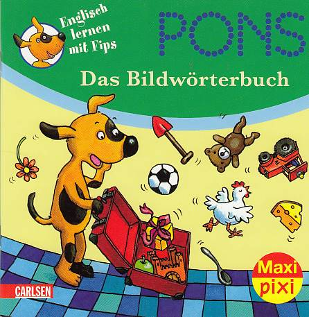 PONS Englisch lernen mit Fips; Teil: Das Bildwörterbuch. Maxi Pixi ; Nr. 67