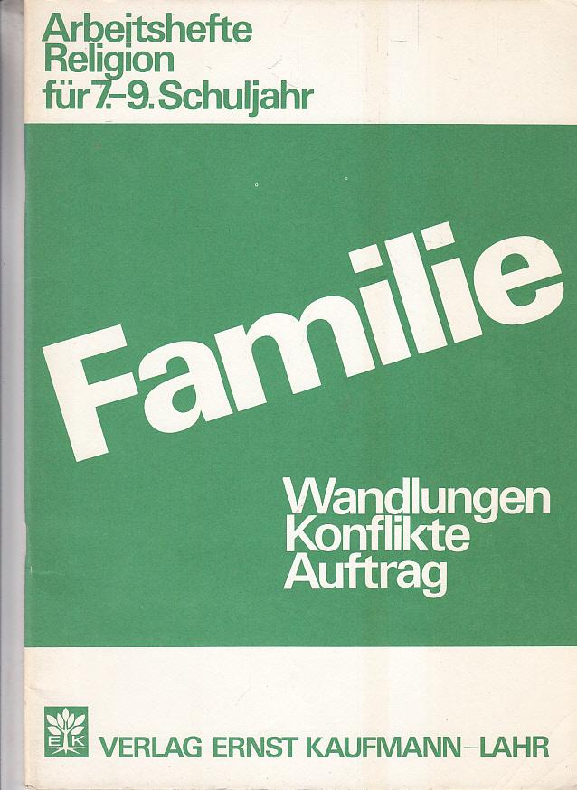 Arbeitshefte Religion für 7. - 9. Schuljahr; Teil: [Folge 1]., Familie : Wandlungen, Konflikte, Auftrag. 1. Aufl.