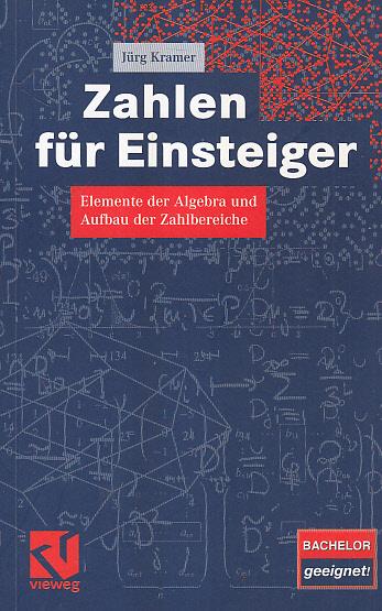 Zahlen für Einsteiger: Elemente der Algebra und Aufbau der Zahlbereiche Auflage: 2008