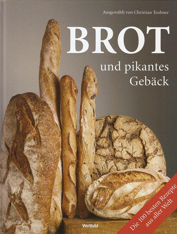 Brot und pikantes Gebäck : die 100 besten Rezepte aus aller Welt. ausgew. von. [Fotogr. Christian Teubner ... Red. Alexandra Cappel ...]