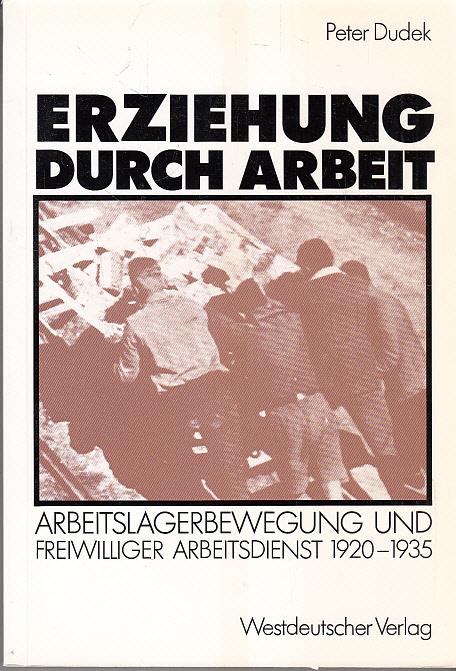 Erziehung durch Arbeit : Arbeitslagerbewegung u. freiwilliger Arbeitsdienst 1920 - 1935.