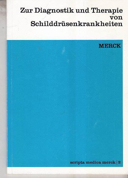 Horster, Franz A., Wolfgang Wildmeister und Dieter Beysel: Zur Diagnostik und Therapie von Schilddrüsenkrankheiten. F. A. Horster ; W. Wildmeister ; D. Beysel. Merck / E. Merck (Darmstadt): Scripta medica Merck ; 2 11., völlig neu bearb. Aufl.