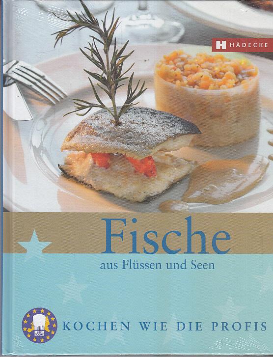 Fische aus Flüssen und Seen. Eurotoques. [Rezept-Red.: Christine Messer Hausch. Fotos: Chris Meier] / Kochen wie die Profis; Sterneküche für zuhause