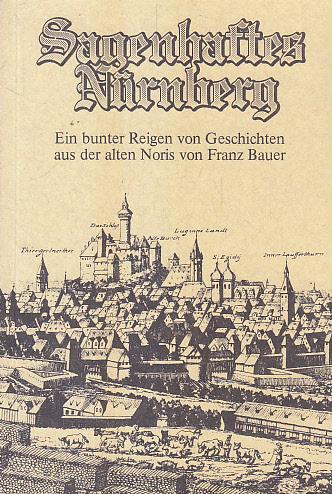 Sagenhaftes Nürnberg : ein bunter Reigen von Geschichten aus der alten Noris. von. [Hrsg.: Stadtsparkasse Nürnberg]