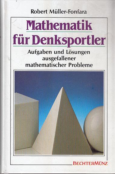 Mathematik für Denksportler. Aufgaben und Lösungen ausgefallener mathematischer Probleme