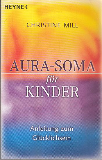 Aura-Soma für Kinder : Anleitung zum Glücklichsein. ; Stephan v. Andrenyi Taschenbuchausg.