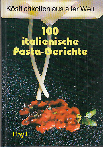 100 Italienische Pastagerichte