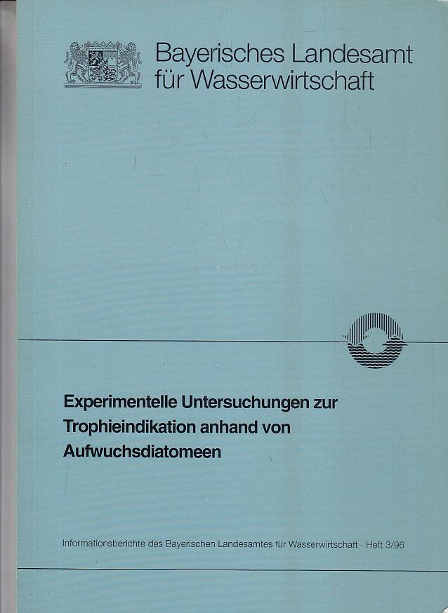 Experimentelle Untersuchungen zur Trophieindikation anhand von Aufwuchsdiatomeen. [Bearb.: ; Alfred Hamm]. Bayerisches Landesamt für Wasserwirtschaft (Hrsg.) / Bayerisches Landesamt für Wasserwirtschaft: Informationsberichte des Bayerischen Landesamtes für Wasserwirtschaft ; 96, H. 3