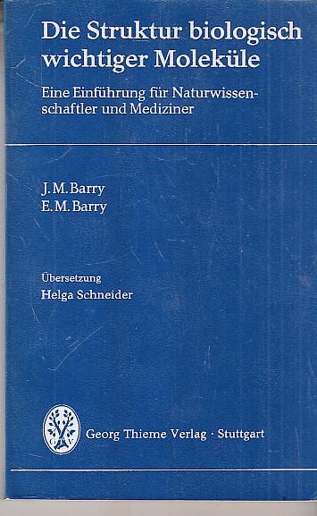 Die Struktur biologisch wichtiger Moleküle. J. M. Barry ; E. M. Barry. Eine Einf. f. Naturwissenschaftler u. Mediziner. Übers. von Helga Schneider