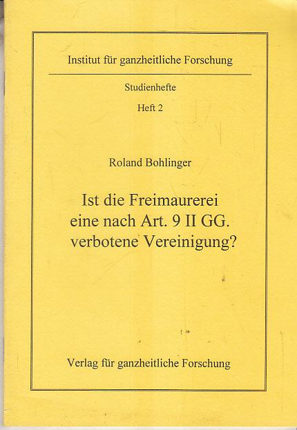 Ist die Freimaurerei eine nach Art. 9 II GG. verbotene Vereinigung?. Roland Bohlinger / Reihe Hintergrundanalysen ; Bd. 21