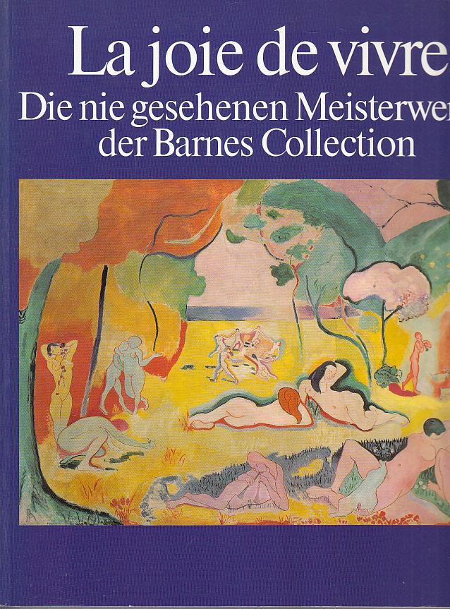 La joie de vivre. Die nie gesehenen Meisterwerke der Barnes Collection.