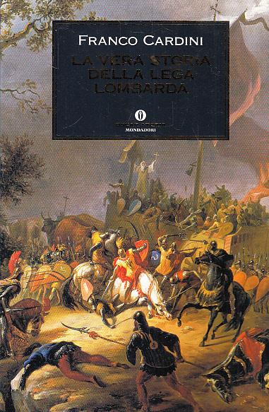 Cardini, Franco: La vera storia della Lega Lombarda
