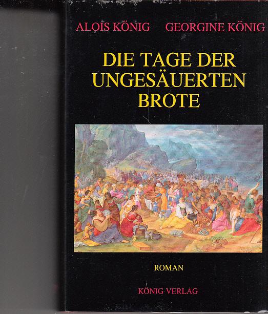König, Alois und Georgine König: Die Tage der ungesäuerten Brote