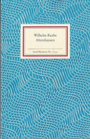 Altershausen. Wilhelm Raabe. Mit einem Nachw. von Andreas Maier / Insel-Bücherei ; 1335 1. Aufl.