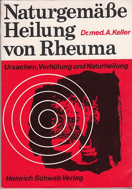 Keller, A. Dr. med.: Naturgemäße Heilung von Rheuma. Ursachen, Verhütung und Naturheilung.