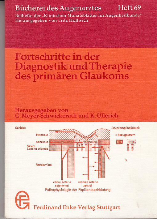 Meyer-Schwickrath, G. / Ullerich K. (Hrsg.): Fortschritte in der Diagnostik und Theapie des primären Glaukoms. Hauptreferate der X. Essener Fortbildung für Augenärzte.