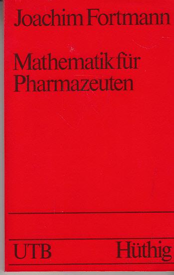 Mathematik für Pharmazeuten. Joachim Fortmann / Uni-Taschenbücher ; 924