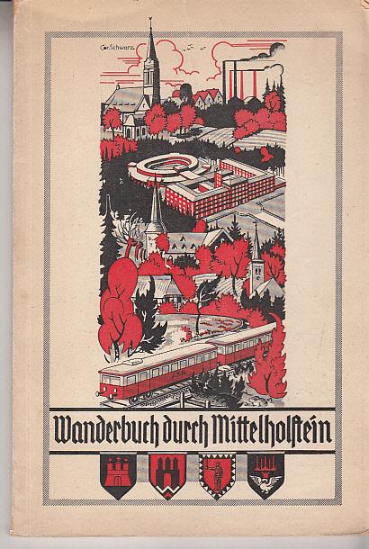 Wanderbuch durch Mittelholstein. Herausgeg. von der Eisenbahn-Gesellschaft Altona-Kaltenkirchen-Neumünster.